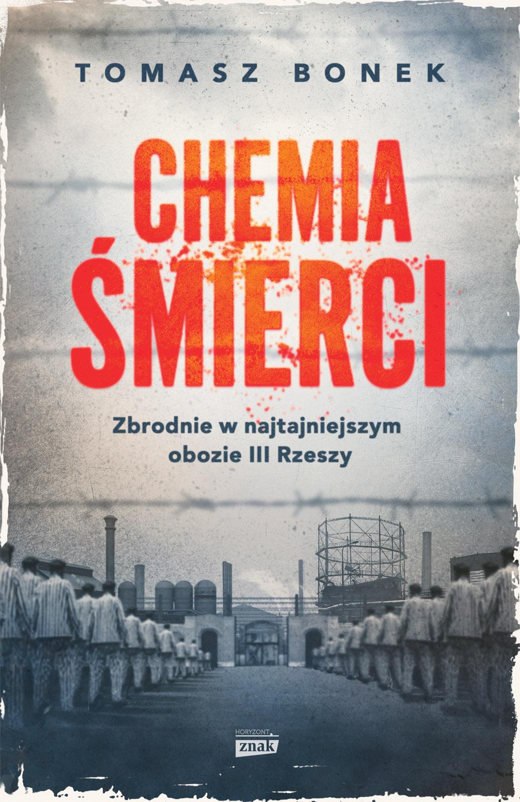 Tomasz Bonek Chemia Śmierci. Zbrodnie w najtajniejszym obozie III Rzeszy